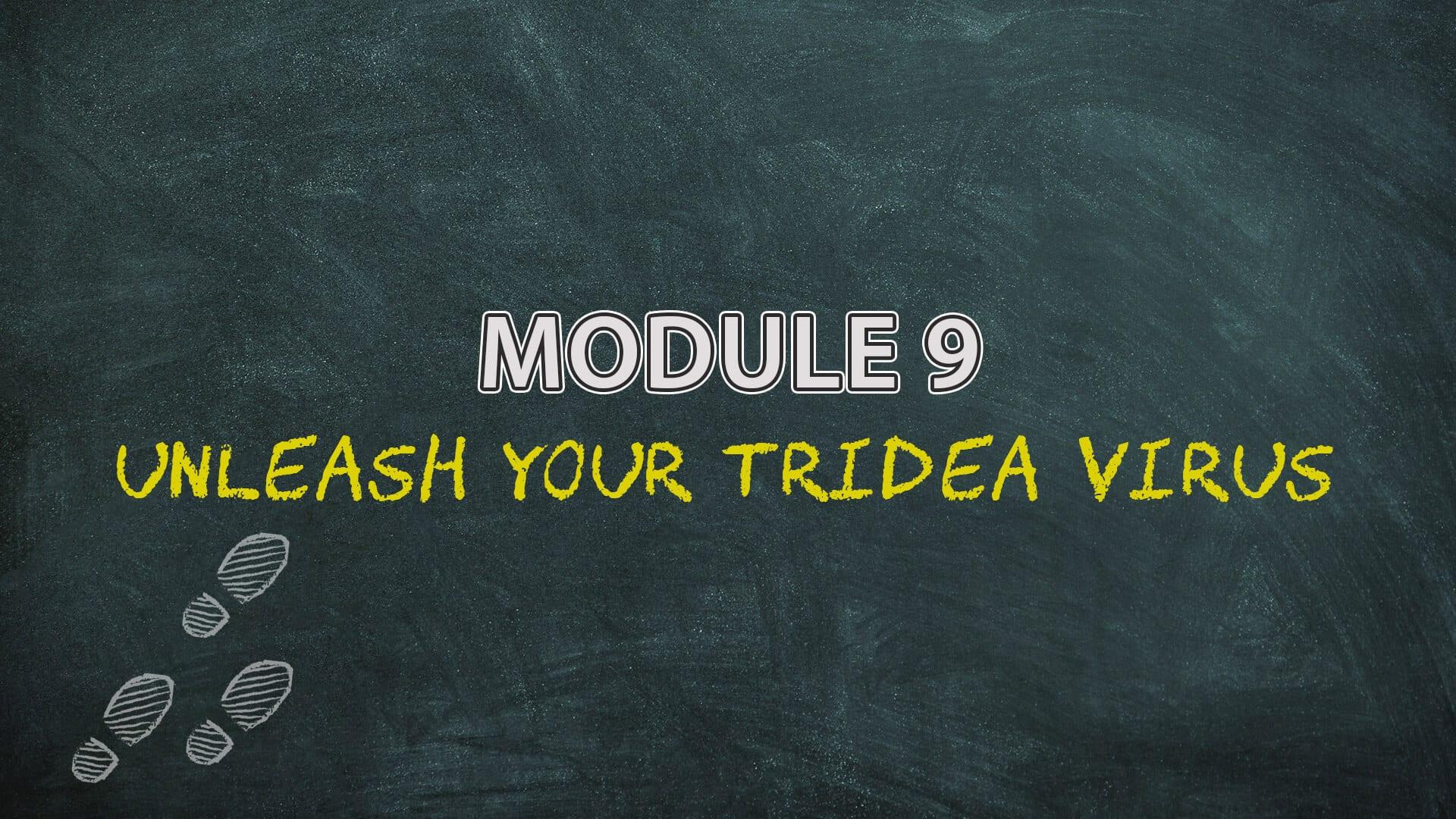 Module 9 Unleash Your Tridea Virus