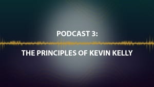 Podcast 3: The Principles of Kevin Kelly