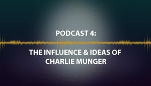 Podcast 4: The Influences & Ideas of Charlie Munger