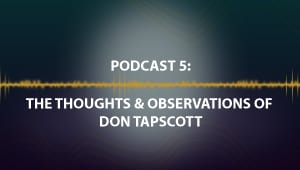 Podcast 5: The Thoughts & Observations of Don Tapscott
