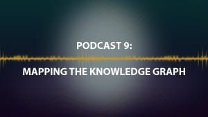 Podcast 9: Mapping the Knowledge Graph