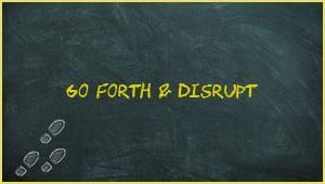 Module 10: Go Forth & Disrupt