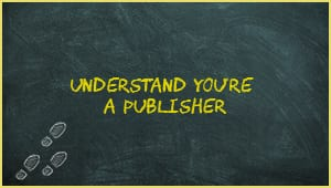 Module 6: Understand You're A Publisher